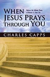 When Jesus Prays Through You