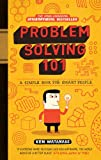 Problem Solving 101: A simple book for smart people: A Simple Guide for Smart People