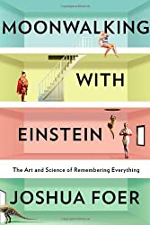 Moonwalking With Einstein: The Art and Science of Remembering Everything by Joshua Foer (2011-03-03)