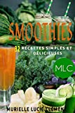 Smoothies. : 32 recettes simples et délicieuses (French Edition)