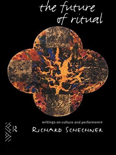 The Future of Ritual: Writings on Culture and Performance 1st edition by Schechner, Richard (1995) Paperback