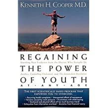 Regaining The Power Of Youth At Any Age Startling New Evidence From The Doctor Who Brought Us <i>aerobics, Controlling Cholesterol And The Antioxidant Revolution</i> by Kenneth H. Cooper (1999-01-12)
