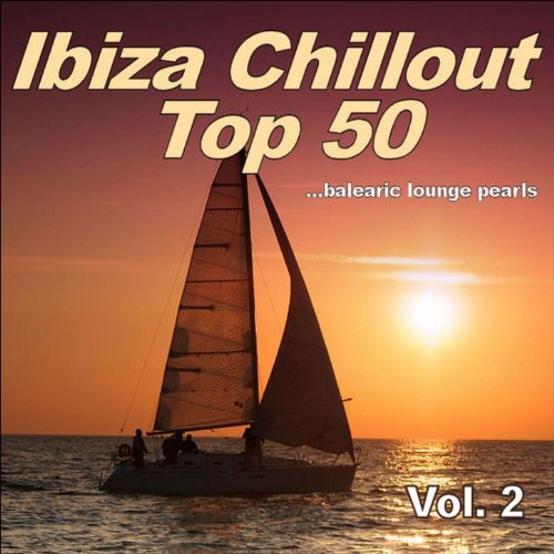 Ibiza Chillout Top 50, Vol. 2 ...