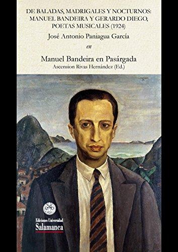 De baladas, madrigales y nocturnos: Manuel Bandeira y Gerardo Diego, poetas musicales (1924): EN «Manuel Bandeira en Pasárgada» (Et Caetera nº 26225233) por José Antonio PANIAGUA