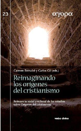 Reimaginando los orígenes del cristianismo. Relevancia social y eclesial de los estudios sobre Orígenes del cristianismo por Carlos Javier  Gil Arbiol