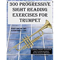 300 Progressive Sight Reading Exercises for Trumpet: Exercises 1-150: Volume 1