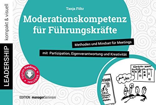 Moderationskompetenz für Führungskräfte: Methoden und Mindset für Meetings mit Partizipation, Eigenverantwortung und Kreativität (leadership kompakt & visuell)