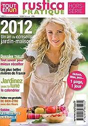 Rustica pratique Tout en un, Hors-série : 2012 un an de conseils jardin-maison