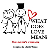 Book for Kids : What Does Love Mean (Children's book about Love, Bedtime stories, Picture Books, Ages 3-8, Stories for kids, Kids Book) (What Does Love Mean? 1)