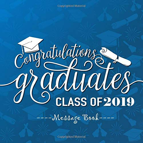 uates  Class of 2019 Message Book: Congratulatory Guest Book With Motivational Quote And Gift Log Memory Year Book Keepsake ... To Write In (Graduation Gifts, Band 45) ()