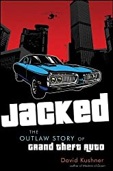 Jacked: The Outlaw Story of Grand Theft Auto by David Kushner (2012-04-01)
