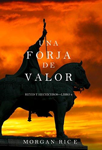Una Forja de Valor (Reyes y Hechiceros—Libro 4) por Morgan Rice