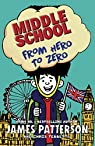 Middle School: From Hero to Zero: par Patterson