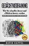 Gedächtnistraining: Wie Sie schneller, besser und effektiver lernen werden (für Schüler, Studenten und Berufstätige - Sprachen lernen, Speed Reading)