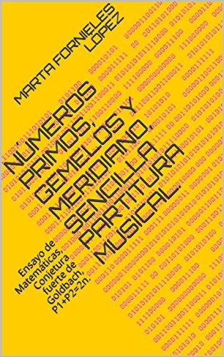 Números primos, gemelos y meridiano, sencilla partitura musical.: Ensayo de Matemáticas, Conjetura fuerte de Goldbach, P1+P2=2n.