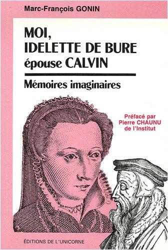Moi, Idelette de Bure épouse Calvin : Mémoires imaginaires