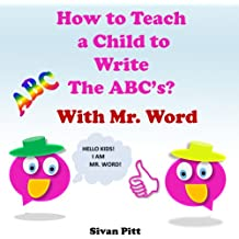How to Teach a Child to Write The ABC's?: Mr. WORD will teach your children how to write the ABC's with easy and simple steps. (English Edition)