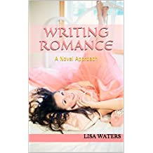 Writing Romance: A Novel Approach (English Edition)