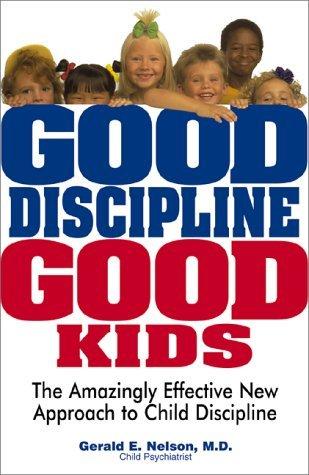 Good Discipline Good Kids by Gerald E. Nelson (2000-07-01)
