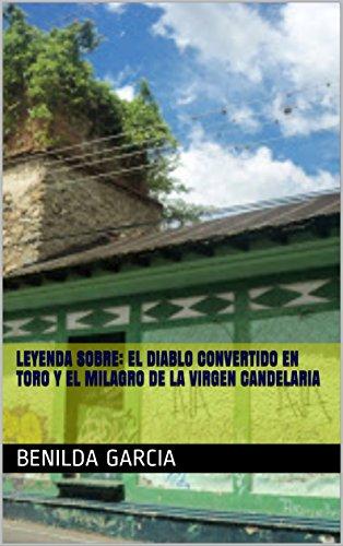 LEYENDA SOBRE:  EL DIABLO CONVERTIDO EN TORO Y  EL MILAGRO DE LA VIRGEN  CANDELARIA por BENILDA GARCIA