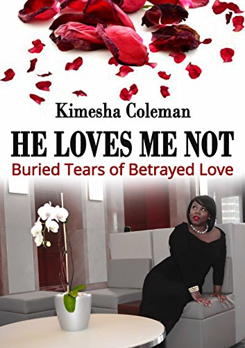free kindle book He Loves Me Not: Buried Tears of Betrayed Love