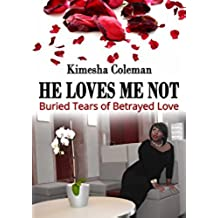 He Loves Me Not: Buried Tears of Betrayed Love (English Edition)