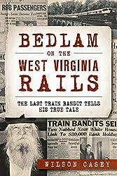 Bedlam on the West Virginia Rails: The Last Train Bandit Tells His True Tale (True Crime) (English Edition)