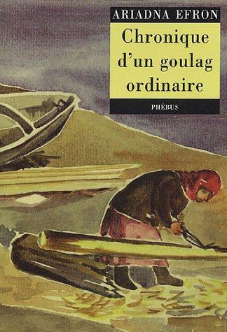 Chronique d'un goulag ordinaire : (1942-1955) par Ariadna Efron