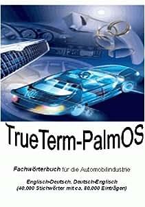 TrueTerm Fachwörterbuch Automobilindustrie, Englisch-Deutsch, Deutsch-Englisch für PalmOS, CD-ROM 40.000 Stichwörter mit ca. 88.000 Einträgen. Für PalmOS ab V.3 und höher. Für Windows 98/NT/2000/Me/XP