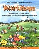 Wiesenfühlungen: Das ganze Jahr die Wiese erleben. Naturführungen, Wahrnehmungsspiele und Geschichtenbuch. Mit Spielen, Übungen und Rezepten - Antje Neumann