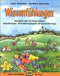 Wiesenfühlungen: Das ganze Jahr die Wiese erleben. Naturführungen, Wahrnehmungsspiele und Geschichtenbuch. Mit Spielen, Übungen und Rezepten