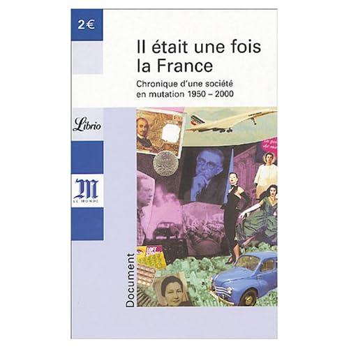 Il était une fois la France : Chronique d'une société en mutation 1950-2000