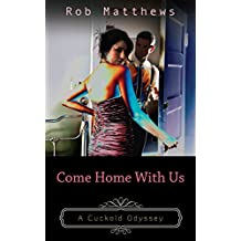 Come Home With Us (A Cuckold Odyssey Book 1)