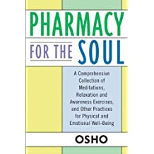 Pharmacy For the Soul: A Comprehensive Collection of Meditations, Relaxation and Awareness Exercises, and Other Practices for Physical and Emotional Well-Being