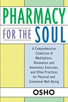 Pharmacy For the Soul: A Comprehensive Collection of Meditations, Relaxation and Awareness Exercises, and Other Practices for Physical and Emotional Well-Being de [Osho]