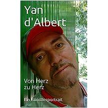 Yan d'Albert: Von Herz zu Herz - Ein Künstlerportrait