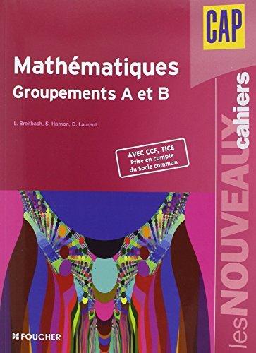 Les Nouveaux Cahiers Mathématiques groupements A et B CAP by Denise Laurent (2011-05-04) par Denise Laurent;Laurent Breitbach;Sophie Hamon
