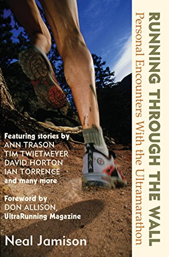 Running Through the Wall: Personal Encounters with the Ultramarathon por Neal Jamison