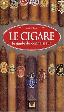 Le cigare : Le guide du connaisseur par Anwer Bati
