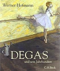 Degas: und sein Jahrhundert