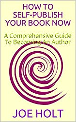 How To Self-Publish Your Book Now: A Comprehensive Guide To Becoming An Author (English Edition)