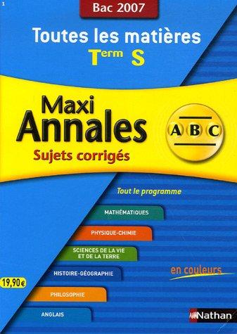Maxi Annales Tle S : Sujets corrigés