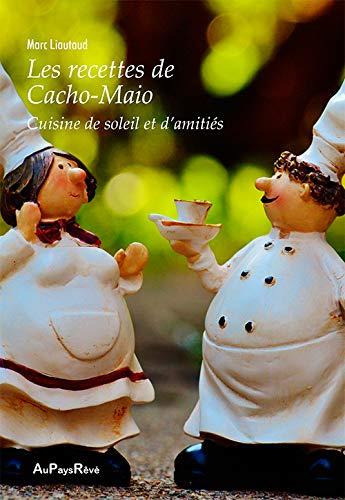 Les recettes de Cacho-Maio : cuisine de soleil et d'amitiés par Collectif