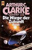 Die Wiege der Zukunft (Heyne Allgemeine Reihe (01))