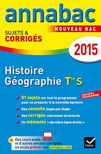 Annales Annabac 2015 Histoire-Gographie Tle S: sujets et corrigs du bac  Terminale S