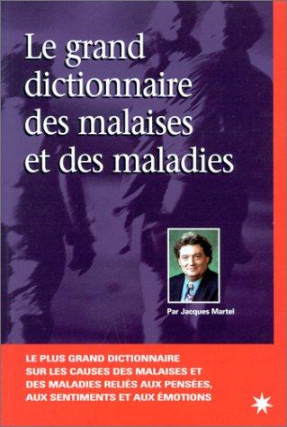 Le grand dictionnaire des malaises et maladies