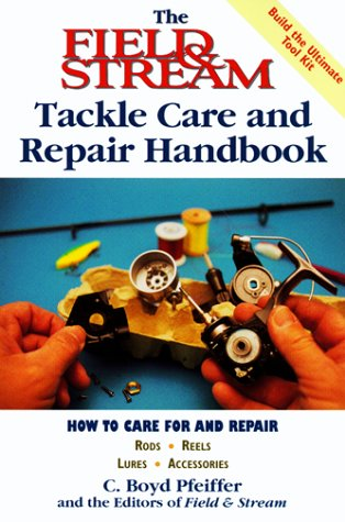 field-and-stream-tackle-care-and-repair-handbook-field-stream-fishing-and-hunting-library