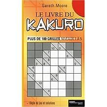 Le livre du Kakuro : Plus de 100 grilles niveaux 1 à 5