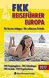 FKK Reiseführer Europa 2017: Die besten Anlagen - Die schönsten Strände - Emmerich Müller