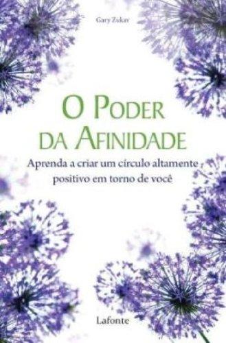 O Poder Da Afinidade. Aprenda A Criar Um Circulo Altamente Positivo Em Torno De Você (Em Portuguese do Brasil)